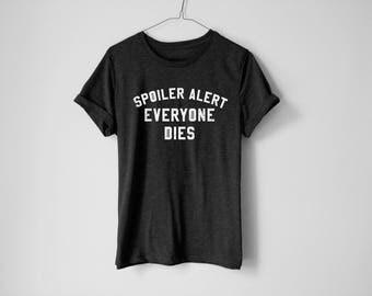 Spoil Alert Everyone Dies Shirt - Spoiler Shirt - Tv Show Shirt - Funny Spoiler Shirt - GOT Shirt - Funny Graphic Tee - Movie Shirt - Movie