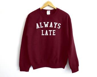 Always Late Sweater - College Sweater - School Sweater - Always Late - Trendy Sweater - Lazy Sweater - Comfy Sweater - Anti Social Sweater