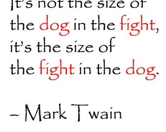 3 Mark Twain Quote Sticker - It's not the size of the dog in the fight, it's the size of the fight in the dog