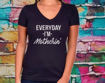 Everyday I'm Motherin' V-neck- Christmas Gifts, Women's shirt, Mom tee, gift for mom, gift for wife, Mom Life, Mom shirt, Fitted vneck.