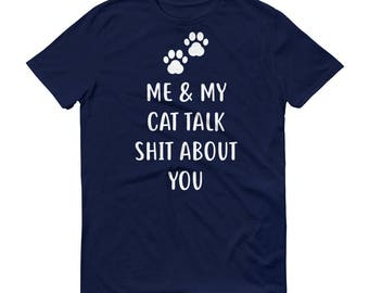 Me And My Cat - Short-Sleeve T-Shirt - Unisex, Talk Shit About You, Paws, Kitty, Pet Owner, Cat Lady, Gift Idea