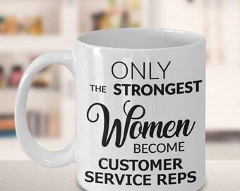 Customer Service Coffee Mug Gifts - Only the Strongest Women Become Customer Service Representatives Coffee Mug