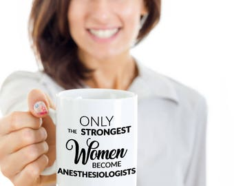 Anesthesiologist Gift - Anesthesiologist Coffee Mug - Only the Strongest Women Become Anesthesiologists Mug Ceramic Tea Cup