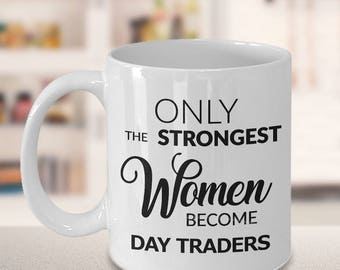 Day Trader Coffee Mug - Day Trade Gift - Only the Strongest Women Become Day Traders Coffee Mug Ceramic Tea Cup Gift