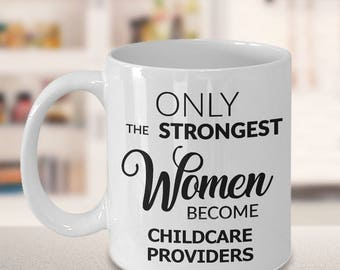 Childcare Mug - Childcare Provider Gifts - Only the Strongest Women Become Childcare Providers Coffee Mug for Daycare Providers