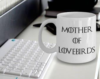 Lovebird Mug - Lovebirds Gifts - Lovebirds Plush - Mother Of Lovebirds - Mother Of Dragons
