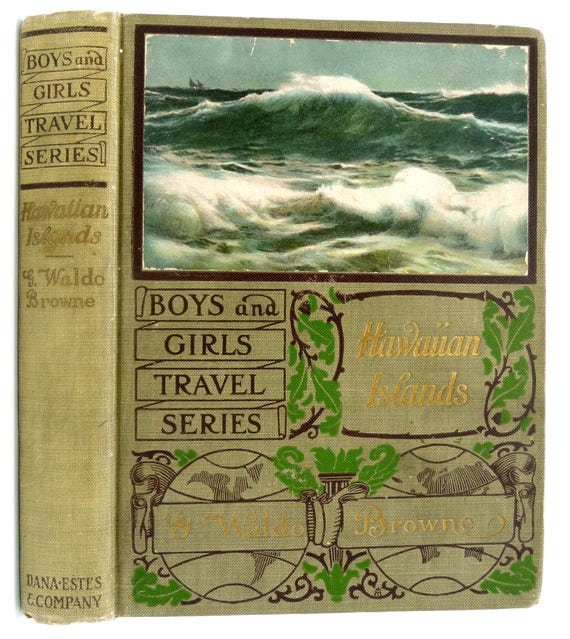 Travel Tales of the Hawaiian Islands or The Paradise of the Pacific 1900 G. Waldo Browne -  Juvenile YA - 1st Edition Hardcover HC