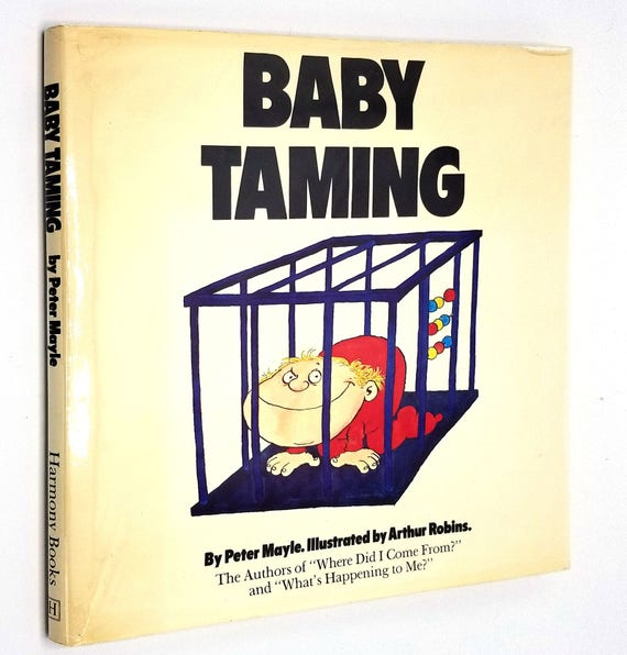 Baby Taming by Peter Mayle Illustrated by Arthur Robbins 1978 1st Edition Hardcover HC w/ Dust Jacket DJ - Parenting Humor