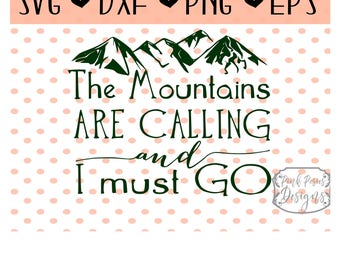 The Mountains are Calling and I must Go SVG Cutting File, Camping SVG Files, Outdoor Adventure SVG, Hiking cut files, Adventure Cut Files