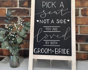 Pick a seat not a side you are loved by both groom and bride sign | chalk board a frame free standing | ceremny wedding sign | blackboard