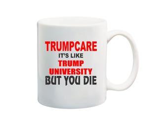 TRUMPCARE It's Like Trump University But You DIE Coffee Mug, Anti Trumpcare, Anti Trump, Anti GOP, Anti Republican