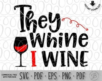 They Whine I wine SVG, Mom SVG, Wine SVG, mom life svg, drink wine svg, wine glass svg, funny svg, svg files for cricut, svg files