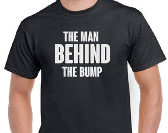 Expecting Dad Shirt-The Man Behind The Bump T Shirt-Men's shirt, New Dad, Baby Shower Shirt, Expecting Dad, tshirt, Pregnancy Announcement.