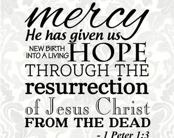 Easter SVG - In His great mercy...through the resurrection of Jesus Christ from the dead 1 Peter 1:3(SVG, PDF, Digital File Vector Graphic)