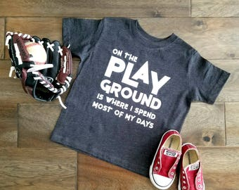 On the PlayGround is Where I Spend Most of My Days Tee