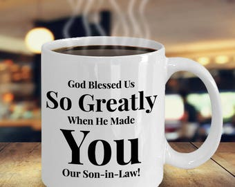 Gift for Son-in-Law -Coffee 11 oz Mug Ceramic -Unique Gifts Idea for Son-in-Law. God Blessed Us So Greatly When He Made You Our Son-in-Law!
