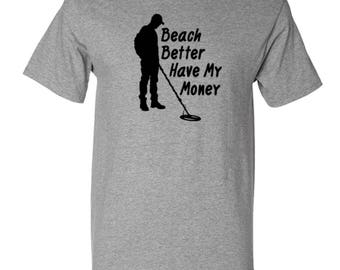 Beach Better Have My Money t shirt funny graphic summer ocean beach Unisex shirt funny clever metal detector shirt