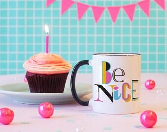 Be Nice Mug, Typography, Graphic Design, Cute Mug, Colorful Coffee Mug, Typographic Design