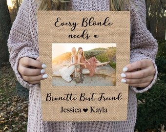 ON SALE   Best Friend Gift Friend Gift  Burlap Print Sign Every Blonde Needs a Brunette Best Friend
