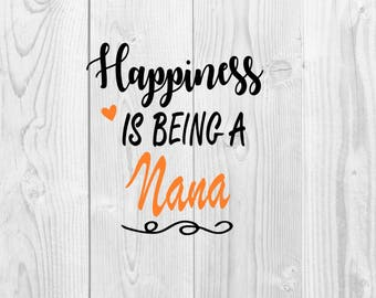 Happiness Is Being A Nana SVG - DXF PNG included - design for cricut or silhouette printing file