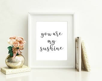 You are my sunshine nursery wall art Motivational Quote Art Print decor Instant Download Art Print Printable