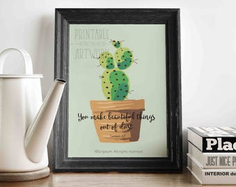 You Make Beautiful Things Out of Dust   Genesis 2:7   Cactus   Printable Quotes   Instant Artwork