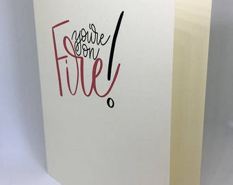 You're on Fire, Modern Calligraphy, Calligraphy card, Blank Card, Stationery, Encouragement, Card for her, Card for him