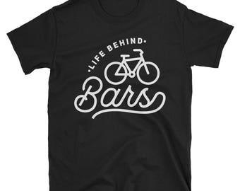 Life Behind Bars Shirt - Funny Bicycle Shirt - Funny Bike Shirt - Bicycling Gift - Bicycle Gift - Moutain Bike Shirt - Love to Bike T-Shirt