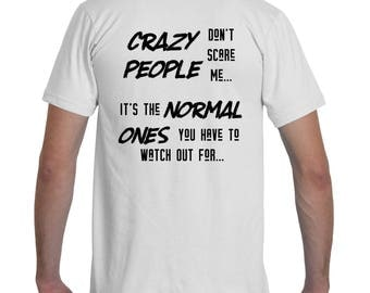 Crazy People Don't Scare Me | Funny T-Shirt | Badass T-Shirt