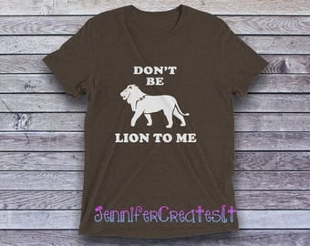 Don't Be Lion To Me Lion Tshirt Funny Lion Tshirt Lion Shirt Lion Shirts