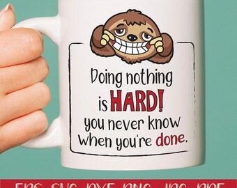 Doing nothing is hard, gift, mug, cup, shirt, shirt svg, SVG, DXF, EPS, jpg, png, digital download, sloth, lazy, commercial use