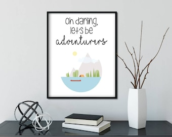 oh darling, let's be adventurers - adventure typography print - digital download