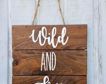 Wild and Free Sign, Rustic Sign, Inspirational Sign, Painted Wood Sign, Reclaimed Wood Sign, Farmhouse decor, Cottage Home Decor