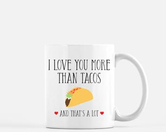 Taco Coffee Mug I love you more than tacos Funny Coffee Mug Valentine Gift husband gift wife gift tacos love funny mug taco mug