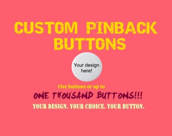 Custom Personalized 1 inch Pinback buttons! Your design! Your choice! Your button!