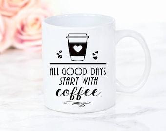 Coffee Mug, All good days start with coffee, caffeine addict, Cute Coffee Cup, UK