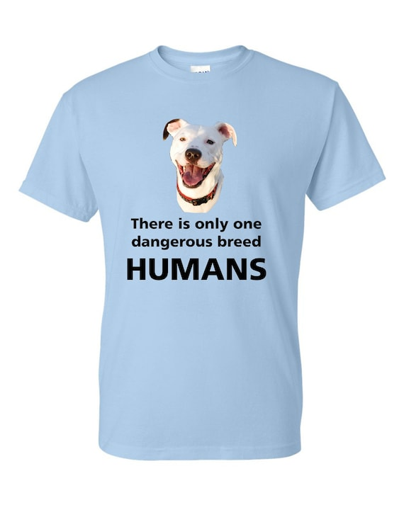 dangerous breed Human t-shirt Pit bull shirt, pit bull lovers, shirt for dog lover, shirt for dog lady or cat lady, dog lady,