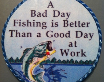 "Fishing magnet-""A Bad Day Fishing Is Better Than a Good Day at Work"" magnet,1980's or early '90's"