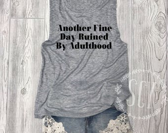 Another Fine Day Ruined By Adulthood - Muscle Tank. Gym Shirt - Workout Tank - Muscle Tee - Funny Shirt