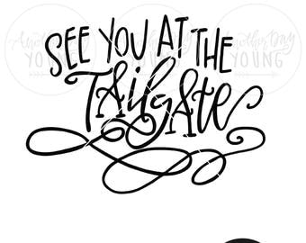 Hand Lettered See You At The Tailgate / SVG / Printable / Cut File / Silhouette / Cricut / Instant Download