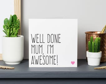 Funny Mothers Day card for mum, Birthday card for mum, Gift for mum, Well done Mum I'm awesome