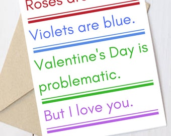 Feminist Valentine's Card: Roses are red, violets are blue. Valentine's day is problematic but I love you.  Surprise your favorite feminist!
