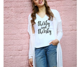 Thirty and Thirsty, Birthday Shirt Women, Birthday Shirt, 30th Birthday, Dirty Thirty Shirt, Thirty AF,