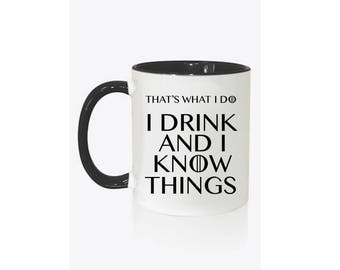 Game of Thrones Inspired - That's What I Do, I Drink And I Know Things Mug