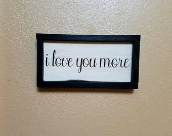I Love You More - Sign - Wood Sign - Wedding Decor - Bedroom Decor - Anniversary Gift - Master Bedroom Sign