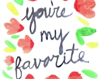 You're My Favorite Watercolor Print, Valentine, Sweetheart, Love