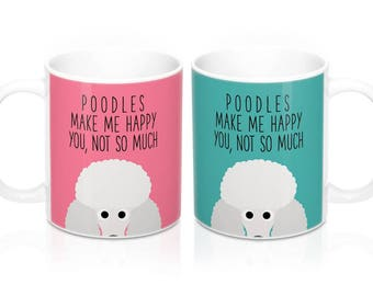 Poodles make me happy you not so much Coffee Mug, Dog Coffee Mugs, Funny Coffee Mug, Poodle Gifts, Dog lover Gift