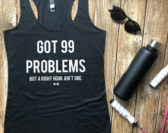 Got 99 Problems But A Right Hook Ain't One Tank Top, Womens Workout Tank, Funny Workout Tank, Boxing Tank, Kickboxing Tank, Punches, Gym