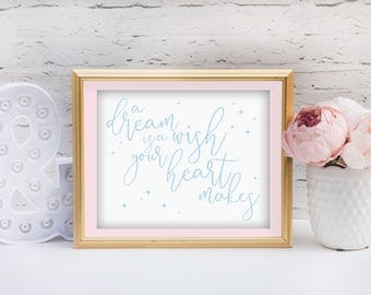 A Dream is a Wish Your Heart Makes Home Decor Printable, DIY, Print At Home, 8x10