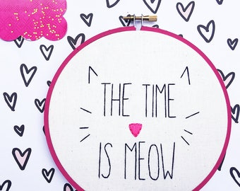 CLEARANCE The Time is Meow Funny Cat Kitten Crazy Cat Lady Embroidery Hoop Hand Phrase Embroidery Cat Home Decor Cat Embroidery Hoop Cat Art